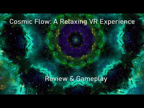 Let's Play Cosmic Flow: A Relaxing VR Experience & Review - A Must Download Free Relaxation App!