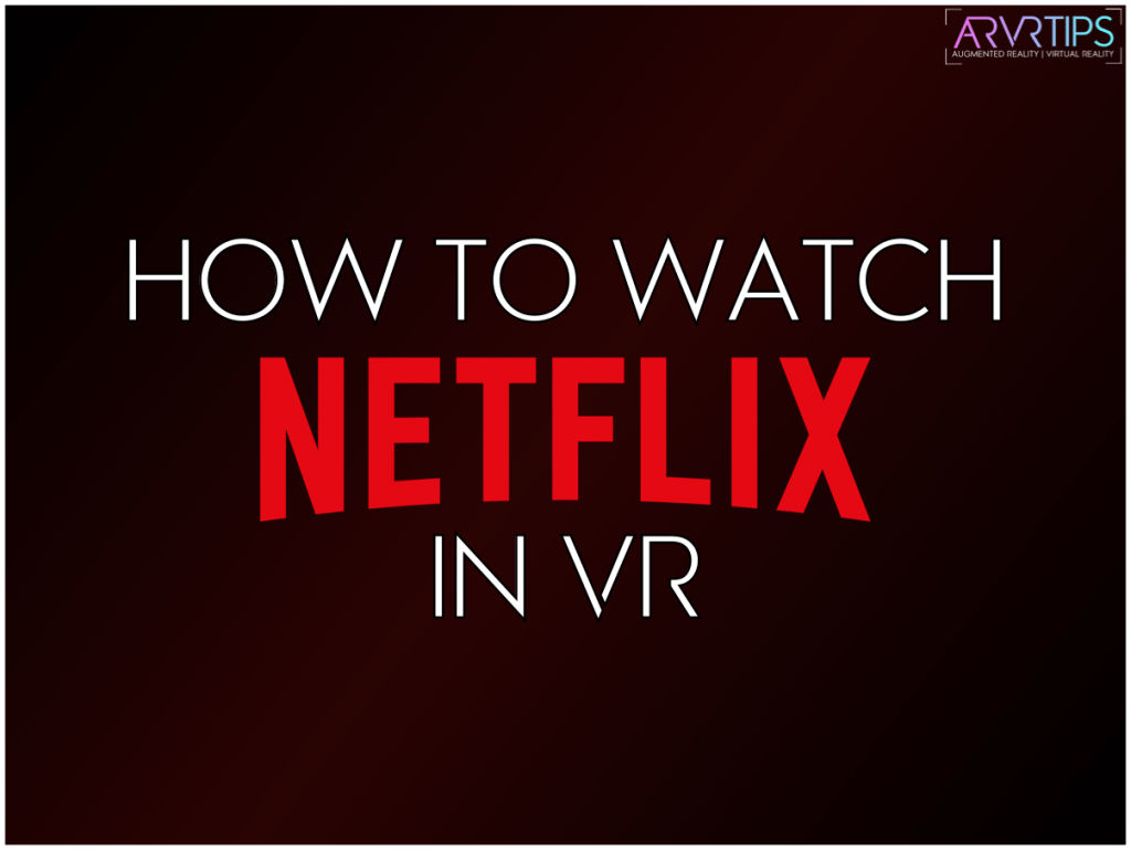 how to watch netflix in virtual reality vr