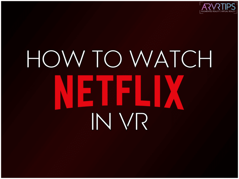 How to Watch Netflix in Virtual Reality (VR)