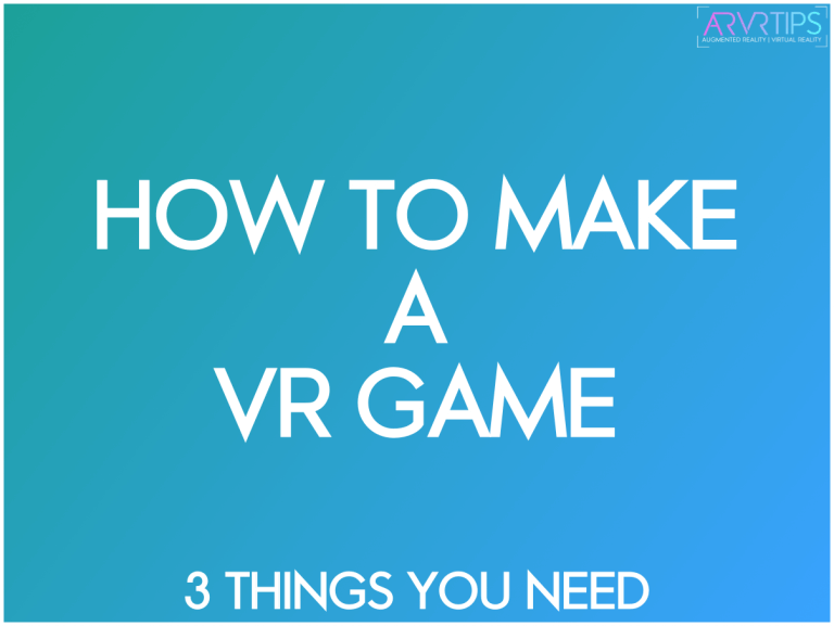 The Only 3 Things You Need to Make a VR Game
