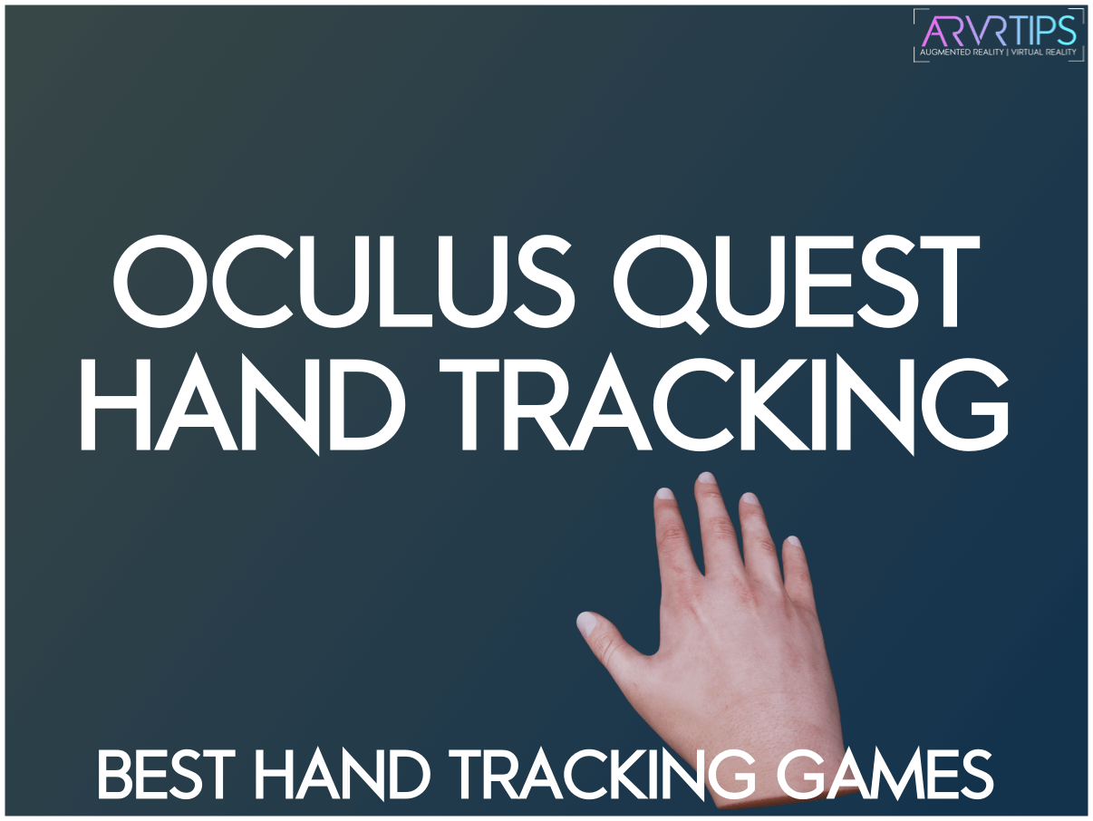 Oculus Quest Hand Tracking Guide: 7 Best Hand Tracking Games