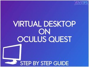 Virtual Desktop on Oculus Quest 2: How to Use, Best Settings, Step-by-Step Guide