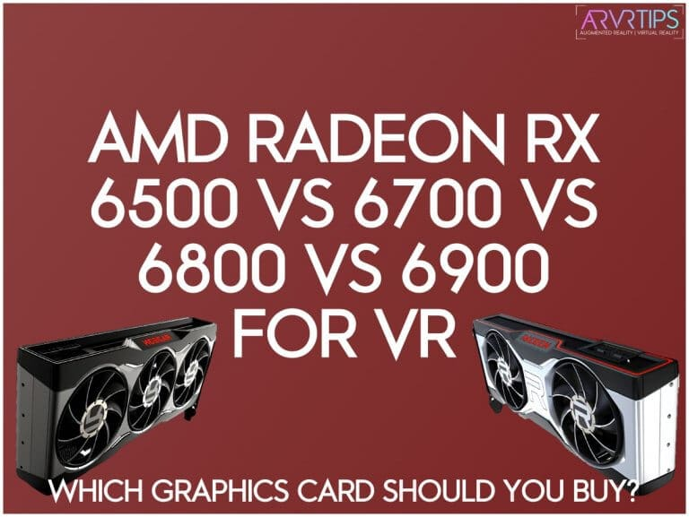 AMD Radeon RX 6500 vs 6700 vs 6800 vs 6900 XT For VR