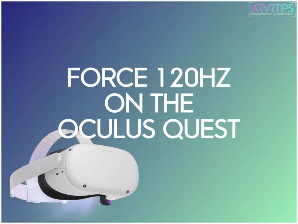how to force 120 hz on the oculus quest