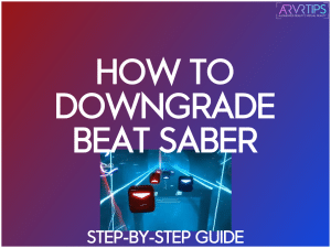 how to downgrade beat saber to earlier version