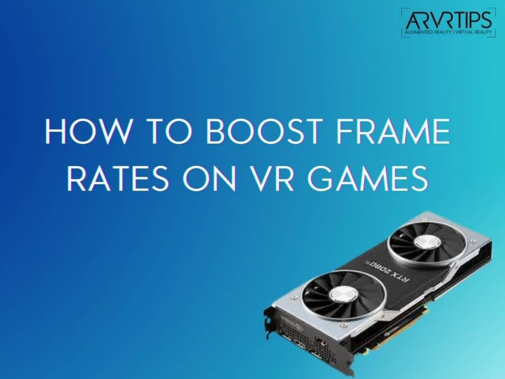 How To Boost Frame Rates On VR Games