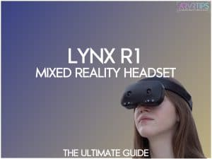 Lynx R1 Mixed Reality Headset Review: Everything We Know