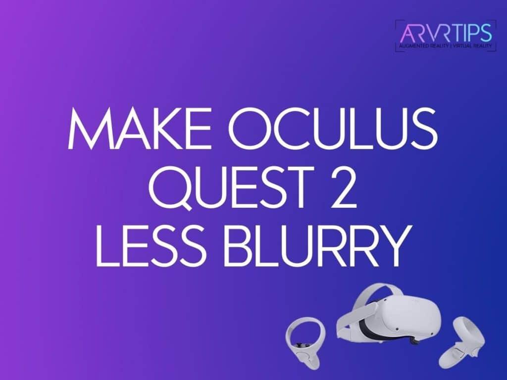 make oculus quest 2 less blurry