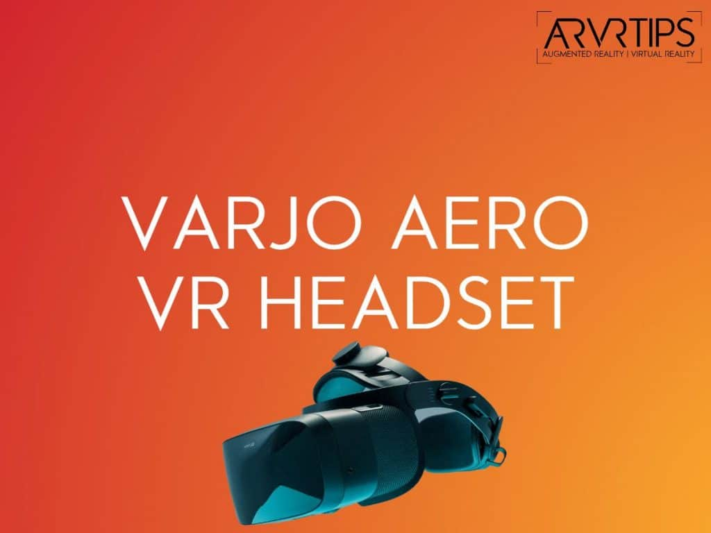 Varjo Aero VR Headset Features: The Ultimate Guide